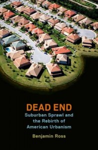 "Museum Talk: Benjamin Ross : ""Dead End: Suburban Sprawl and the Rebirth of American Urbanism"""