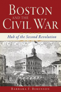 "Author Talk: Barbara Berenson ""Boston and the Civil War: Hub of the Second Revolution"""