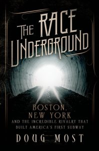 The Race Underground: Boston, New York, and the Incredible Rivalry That Built America's First Subway.